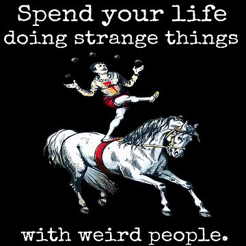 Spend Your Life Doing Strange Things with Weird People by funnytshirtemp