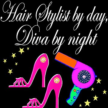 HAIR STYLIST BY DAY, DIVA BY NIGHT by JLPOriginals