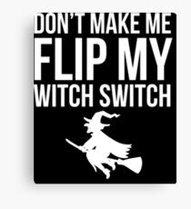 Halloween Shirt Don't Make Me Flip My Witch Switch Gift Tee Canvas Print
