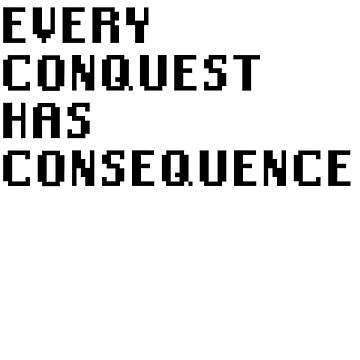 Every Conquest Has Consequence by VillainousPloy