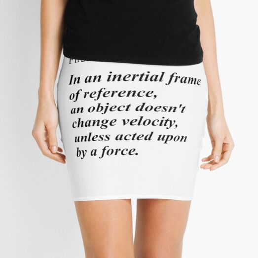 First Newton's Law: In an inertial frame of reference, an object doesn't change velocity, unless acted upon by a force. #Physics Mini Skirt