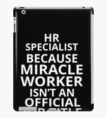aa7fd3b6b7 HR specialist because miracle worker isn't an official job title iPad  Case/Skin
