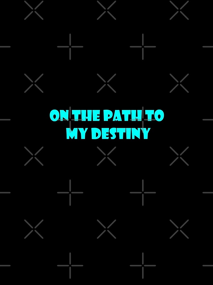 ON THE PATH TO MY DESTINY by Time2Transcend