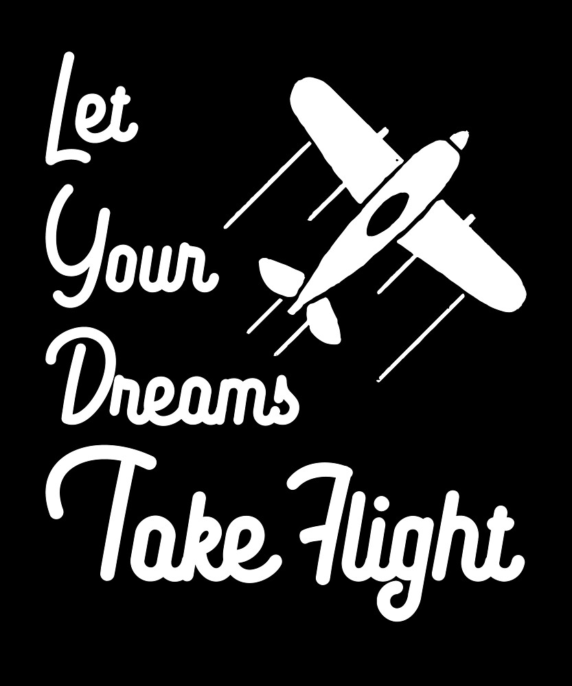 Let Your Dreams Take Flight Pilot Aviation by inkedtee