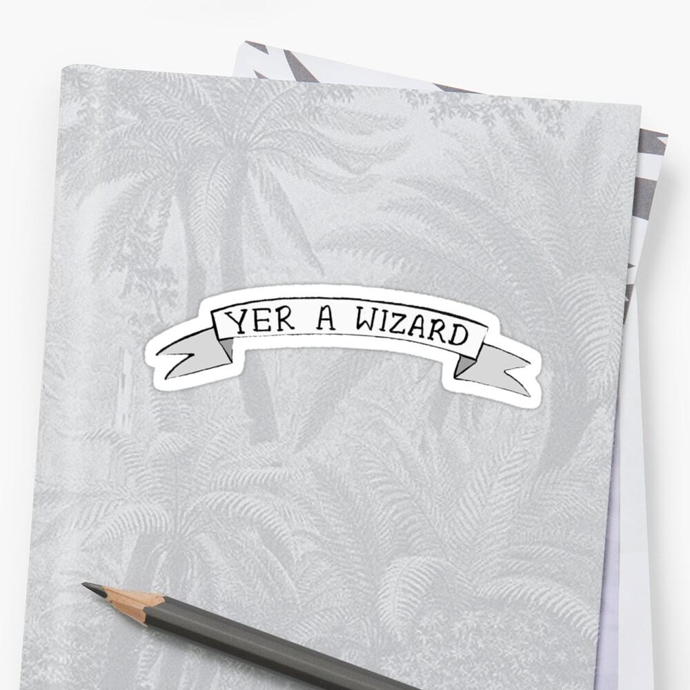 Yer A Wizard  Sticker Front