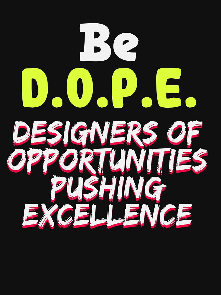Empowerment Excellence Tshirt Design Be dope by Customdesign200
