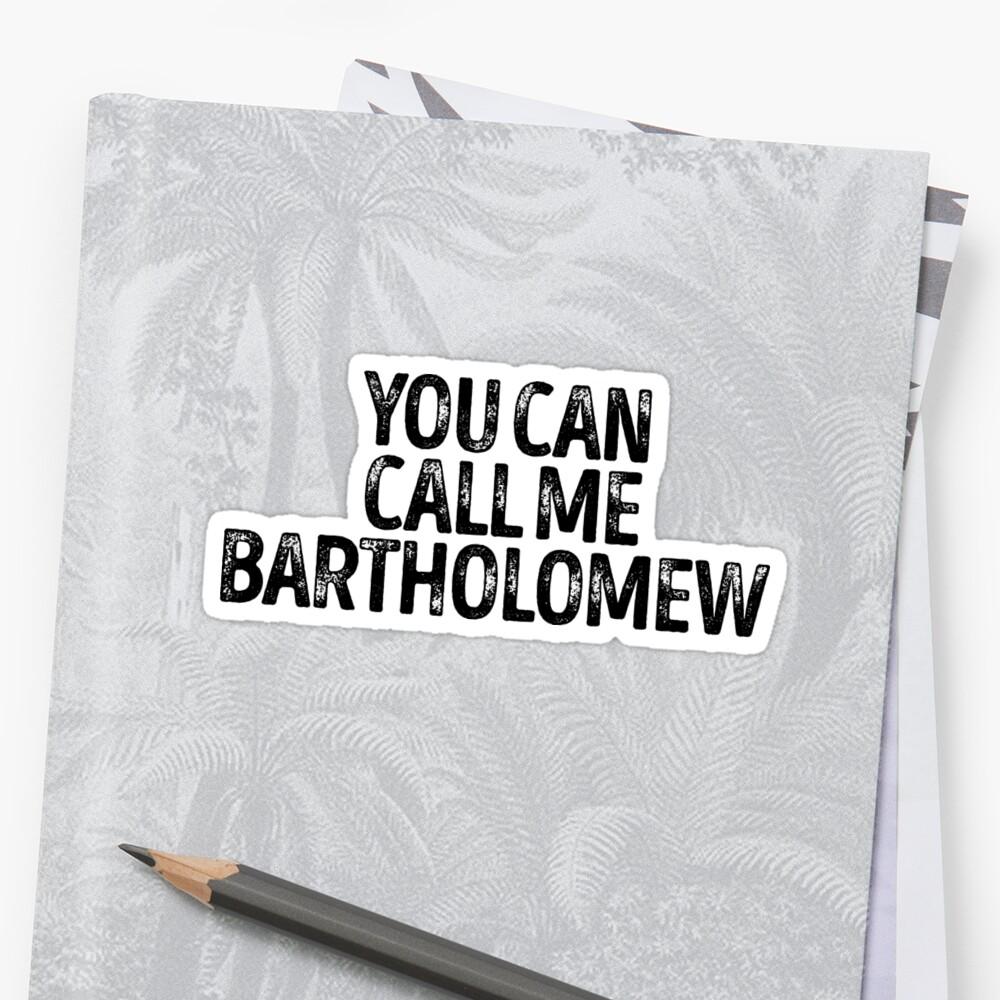 You Can Call Me Bartholomew - Cool Custom Birthday Names by kobiwabx