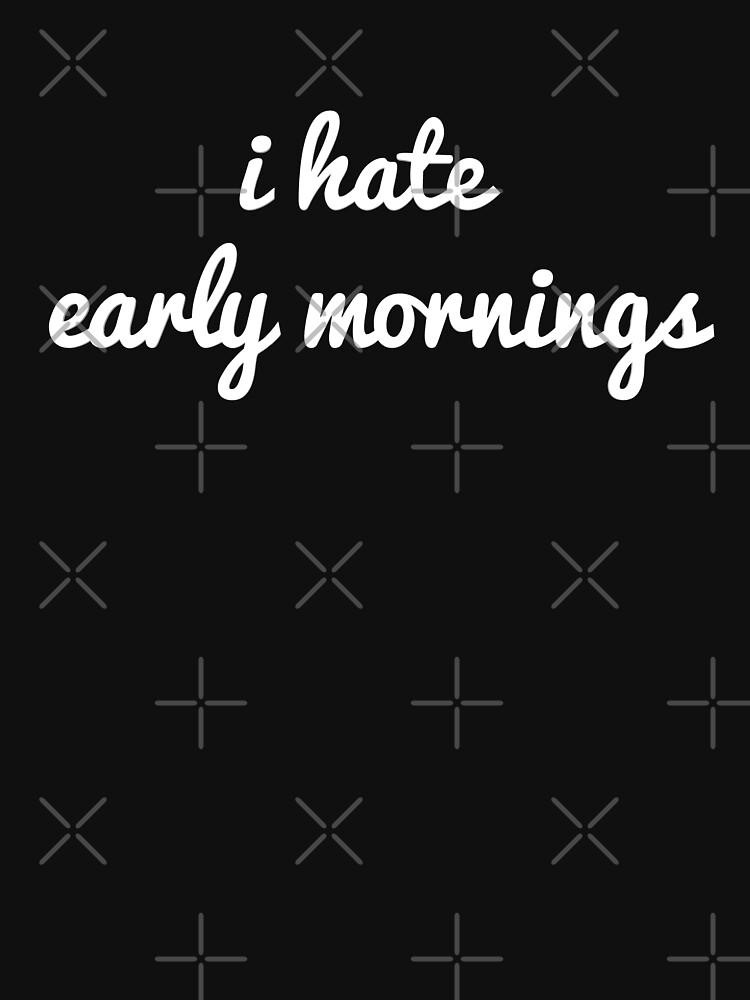 i hate early mornings by phys