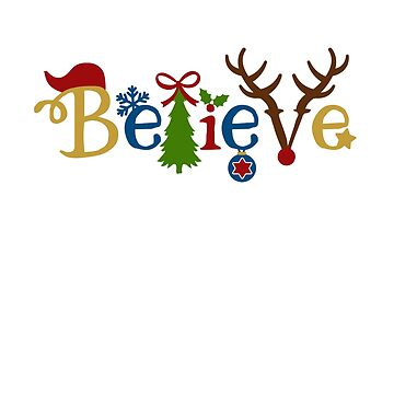 Christmas Believe for Christmas Decorations and Xmas Gifts by dfitts