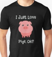 Cute & Funny I Just Love Pigs, OK? Unisex T-Shirt