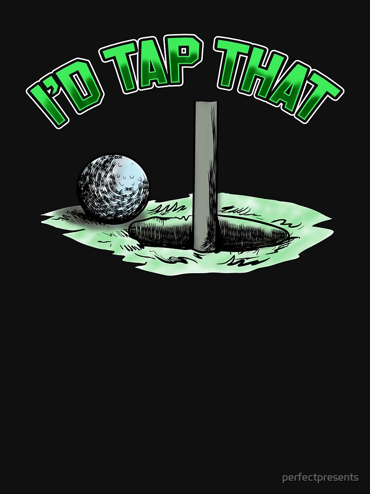 I'd Tap That Golfing Putting Golfer Pun Funny by perfectpresents