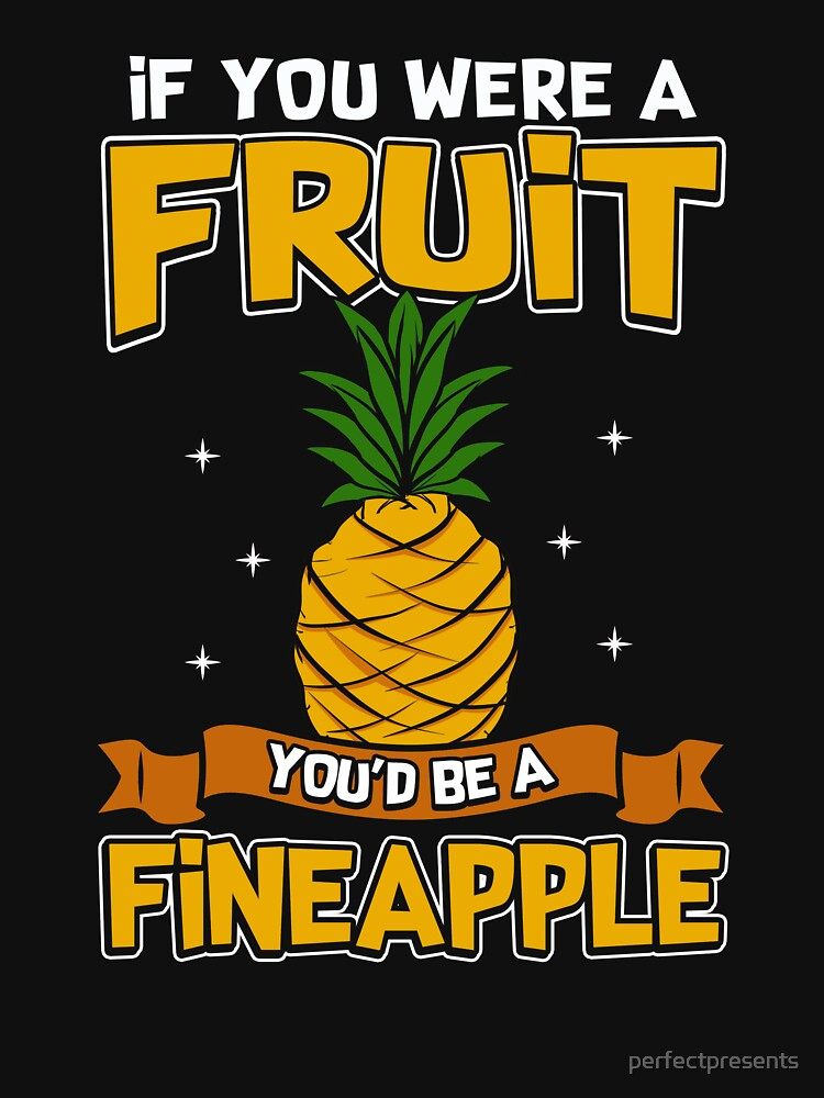 If You Were a Fruit You'd Be a Fineapple by perfectpresents