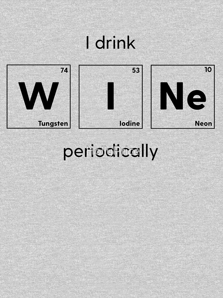 I Drink W I Ne Periodically by HollyPrice
