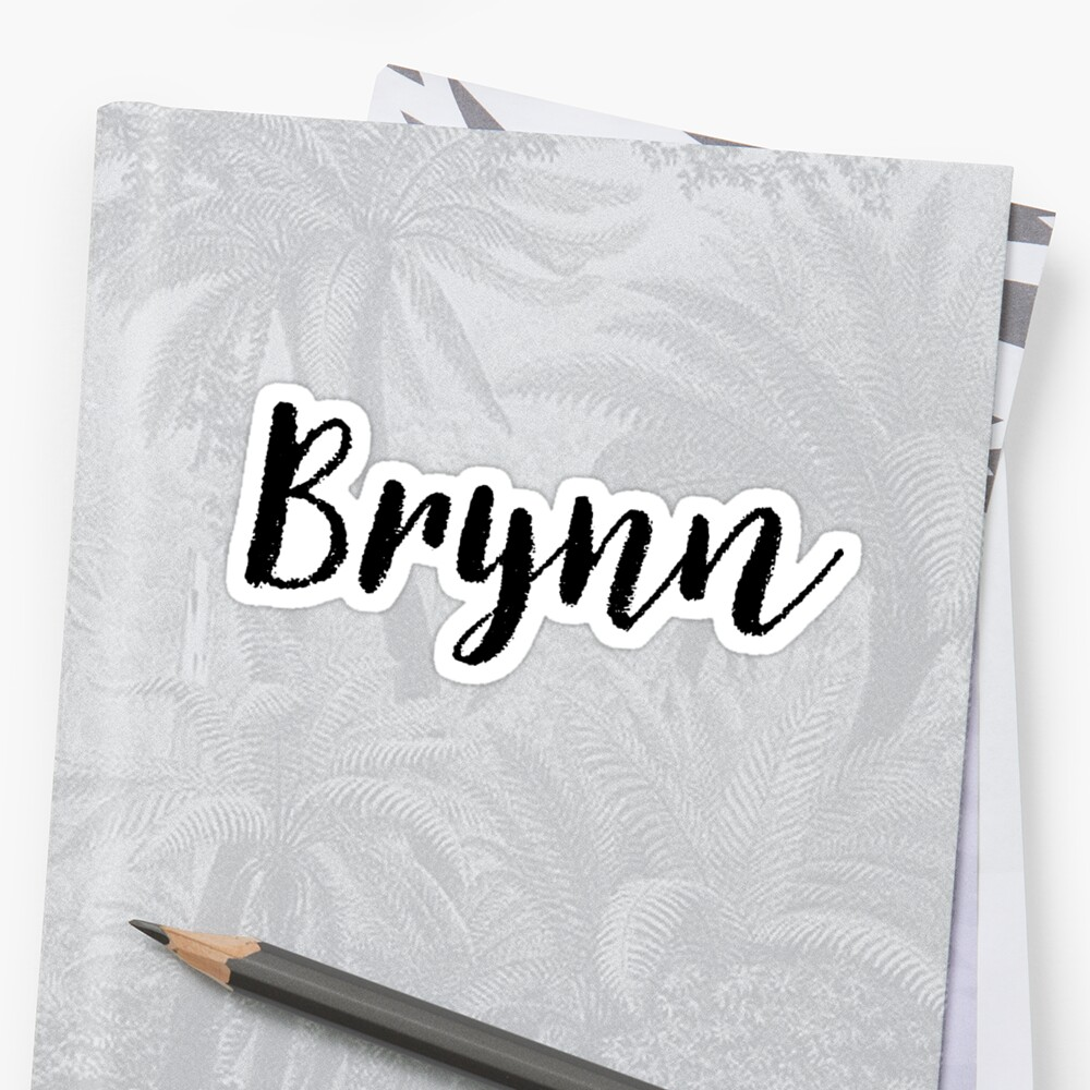 Brynn - Cute Names For Girls Stickers & Shirts by soapnlardvx