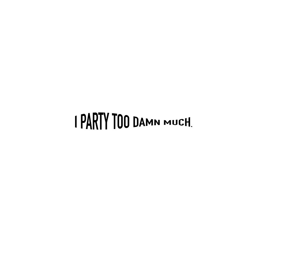 I party too damn much - juice wrld by Nataliealexis02