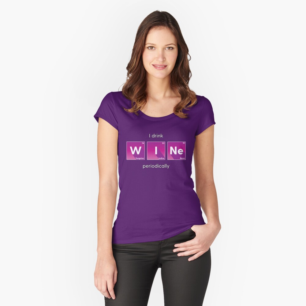 I Drink W I Ne Periodically Women's Fitted Scoop T-Shirt Front