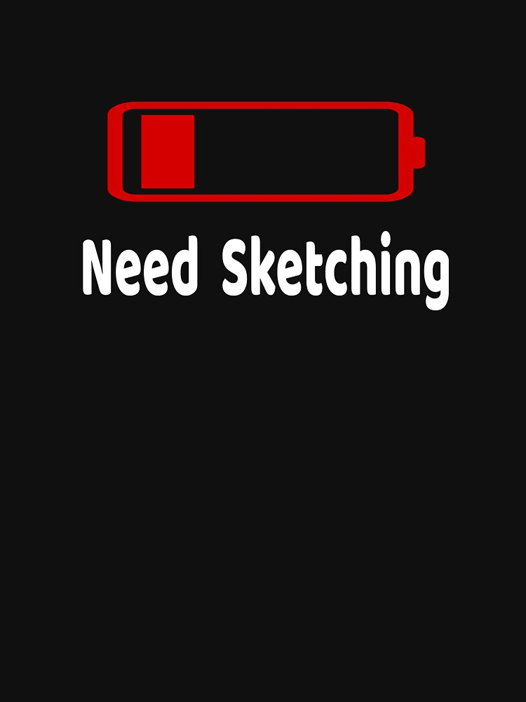 Low Battery Need Sketching TShirt Activities Hobbies Gift by we1000