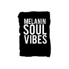 MELANIN SOUL VIBES by alegnacreates