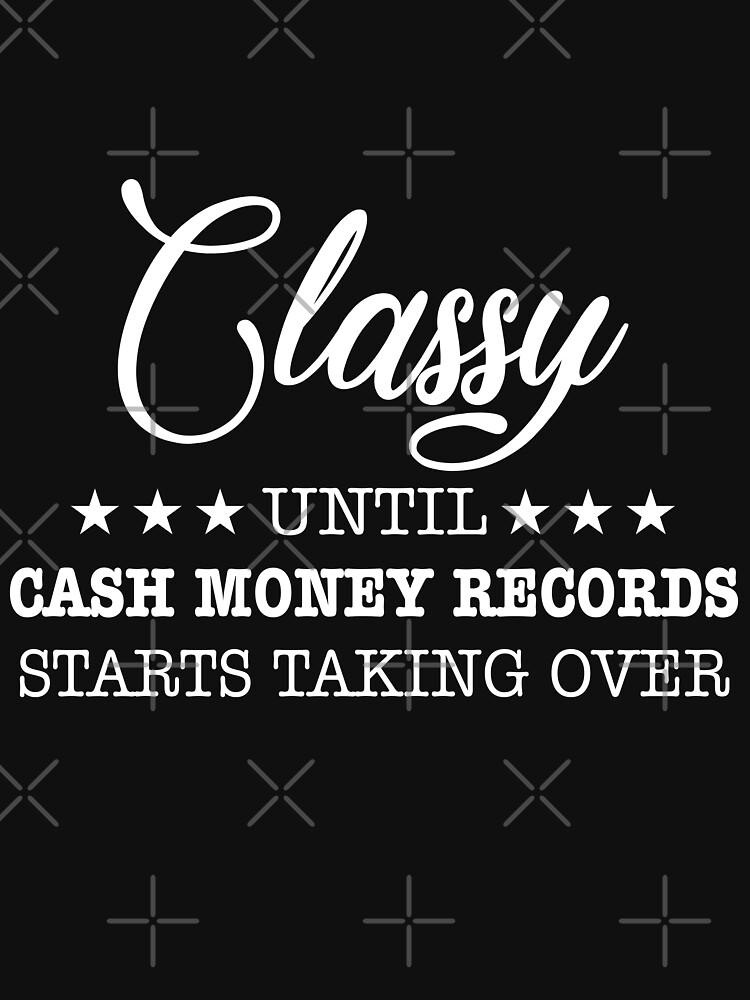 Classy Until Cash Money Records Starts Taking Over  by vtv14