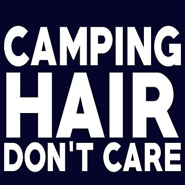 Camping Hair Don't Care by STdesigns
