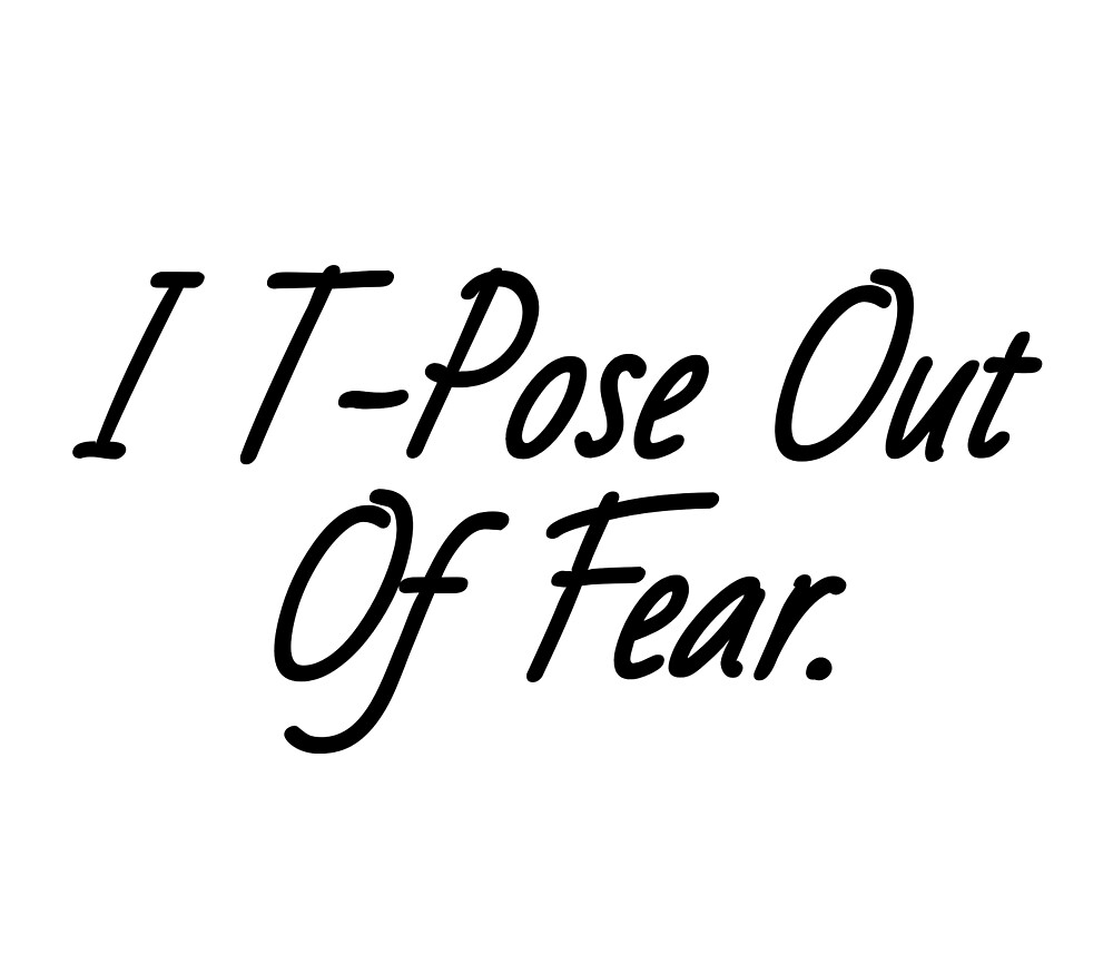 I T-Pose Out Of Fear by WeirdQuotesPage