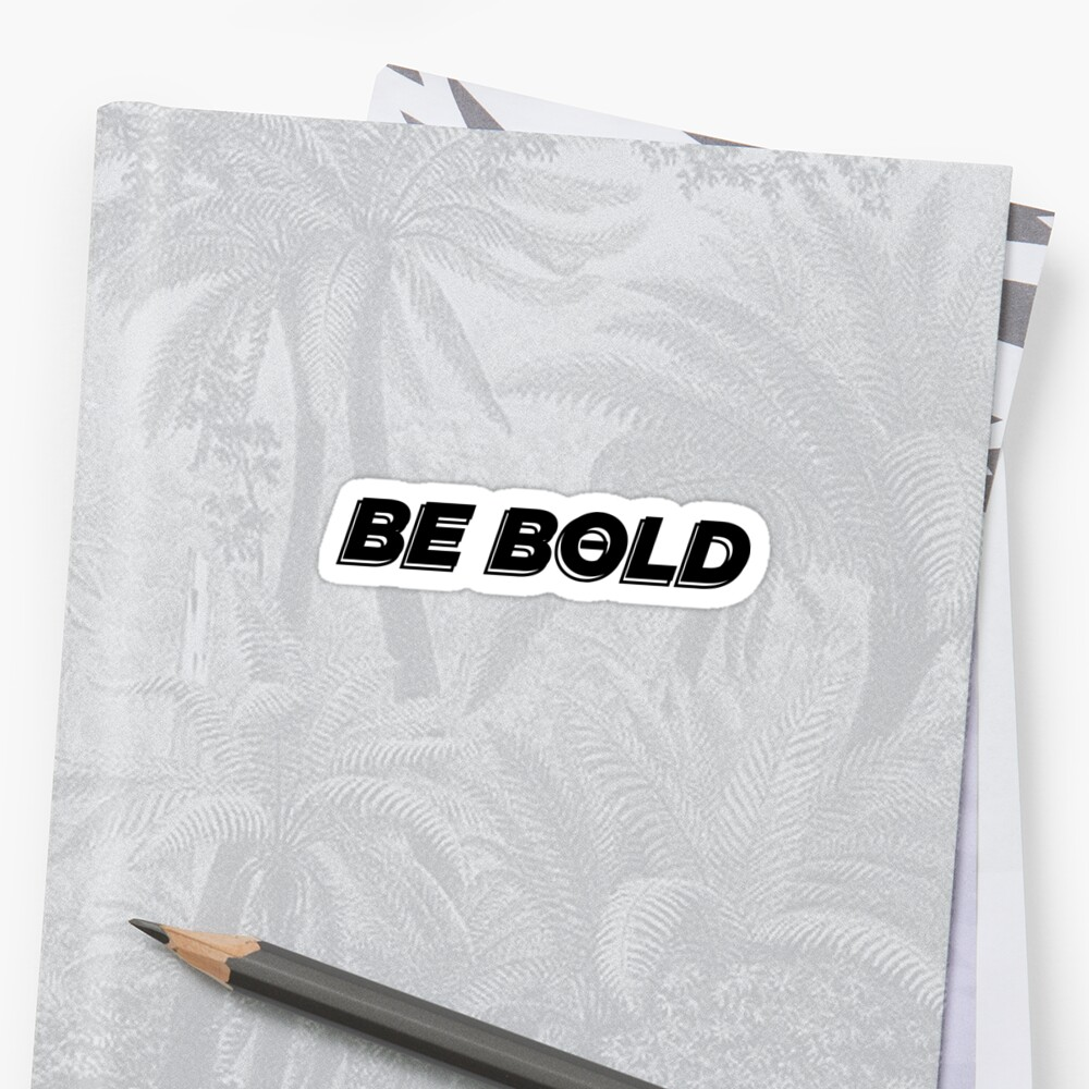 BE BOLD by ERLdesigns