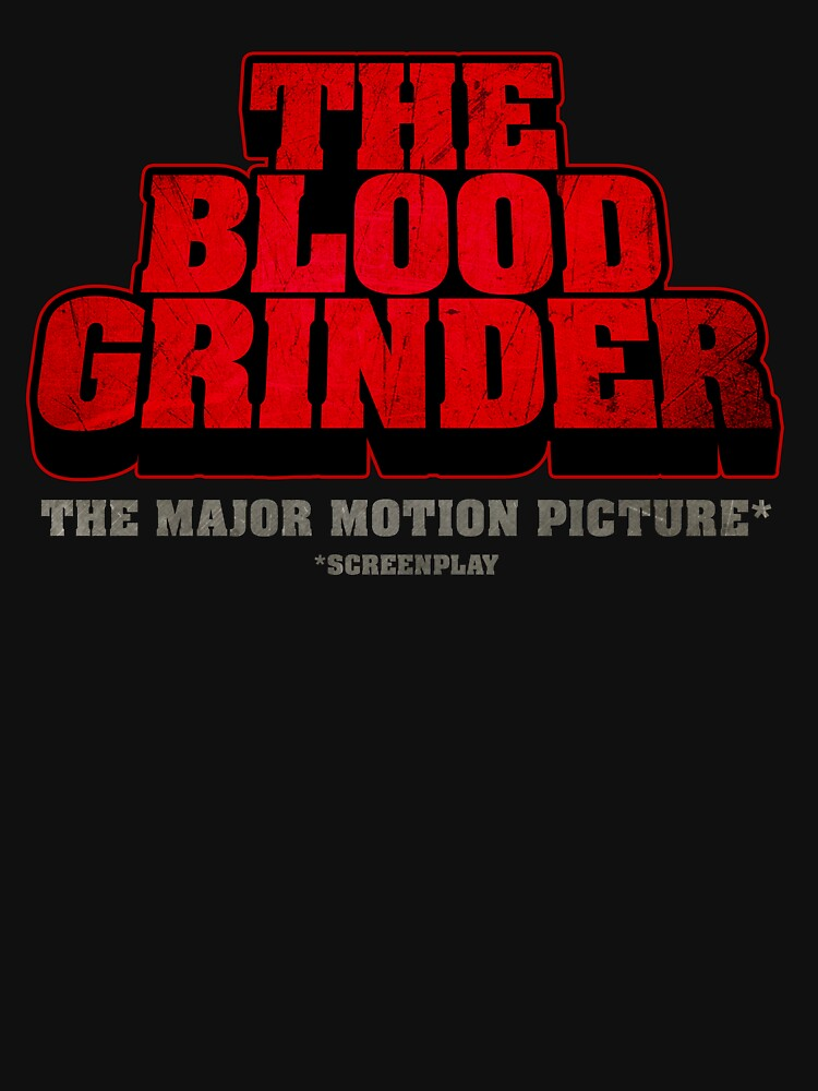 THE BLOOD GRINDER: The Major Motion Picture* by directees