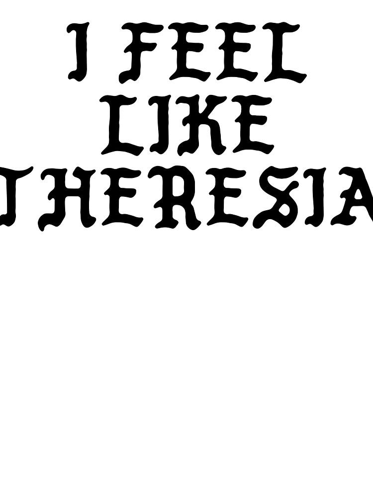 I FEEL LIKE Theresia - Pablo Hipster Name Shirts by uvijalefx