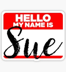 My Name Is... Sue - Names Tag Hipster Sticker & Shirt Sticker