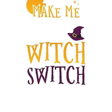 Don't Make Me Flip My Witch Switch Funny Witch Halloween  by CheerfulDesigns