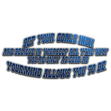 Set your Goals High quote  by JamesDBacus