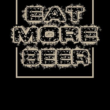Funny Eat More Beer T-Shirt for People with Humor by chihai