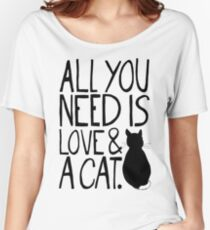 All You Need Is Love and A Cat Women's Relaxed Fit T-Shirt