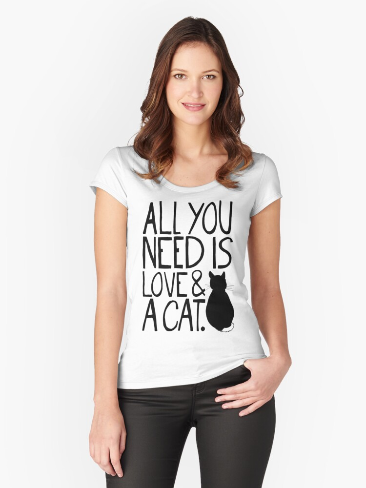 All You Need Is Love and A Cat Women's Fitted Scoop T-Shirt Front