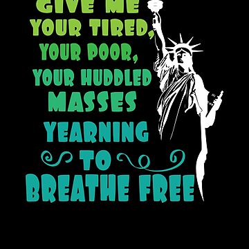 Statue of Liberty Give Me Your Tired Quote Tshirt by chihai