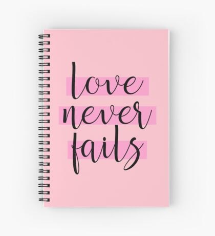 """""""Love Never Fails""""! #6 Spiral Notebook"""