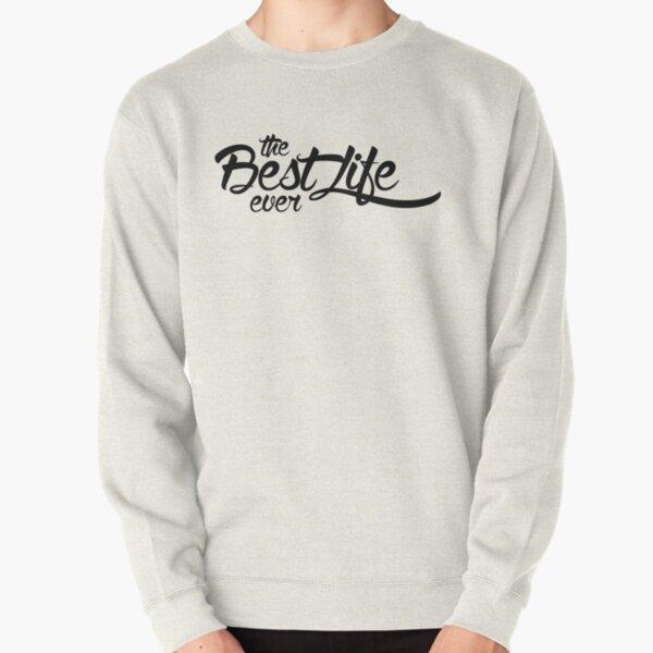 The Best Life Ever (Typography, Black) Pullover Sweatshirt