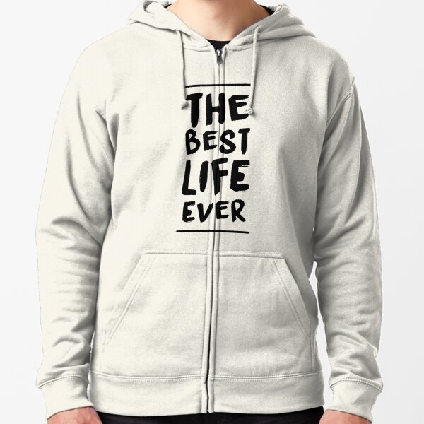 The Best Life Ever (Typography, Brushed) Zipped Hoodie