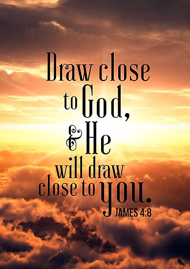 Draw Close To God And He Will Draw Close To You James 4 8