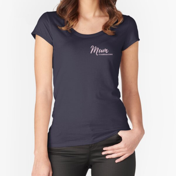 Mum Established 1991 Fitted Scoop T-Shirt