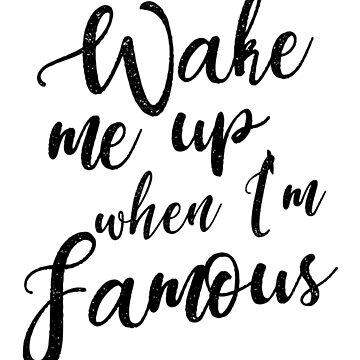Wake Me Up When I'm Famous by UllUDesign
