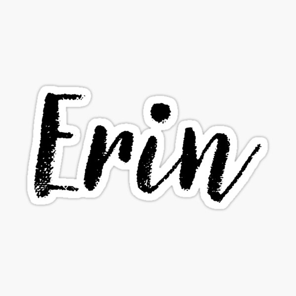 Erin - Girl Names For Wives Daughters Stickers Tees Sticker