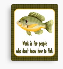 Work or Fish Canvas Print