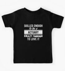 Skilled Actuary T-Shirt Proud to be a Actuary Kids Tee