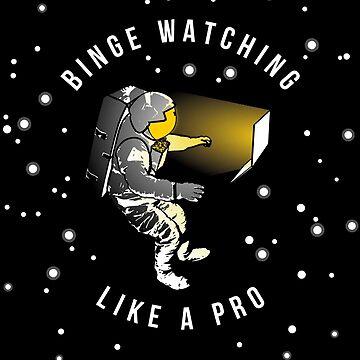 Binge Watching like a Pro by udesignstudio