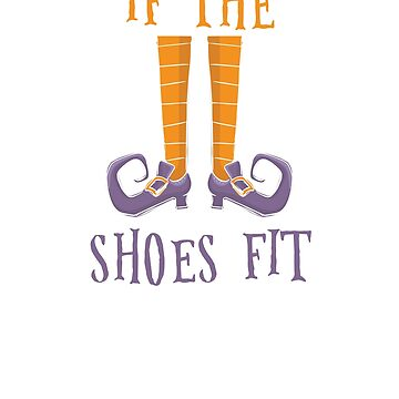 If The Shoes Fit Funny Witch Halloween  by CheerfulDesigns