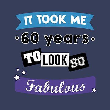 it took me 60 years to look so fabulous by Caldofran