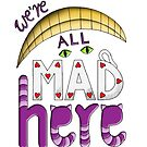 We're All Mad Here by JMMDesigns