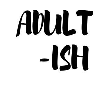Adultish Adulting is hard  by Deestylistic