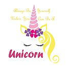 Always Be Yourself, Unless You Can be a Unicorn Princess! by Bubble-Designs